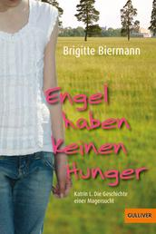 Engel haben keinen Hunger - Katrin L.: Die Geschichte einer Magersucht