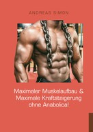Andreas Simon: Maximaler Muskelaufbau & Maximale Kraftsteigerung ohne Anabolica! ★★★★