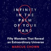 Infinity in the Palm of Your Hand - Fifty Wonders That Reveal an Extraordinary Universe (Unabridged)