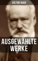 Victor Hugo: Ausgewählte Werke von Victor Hugo