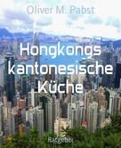 Oliver M. Pabst: Hongkongs kantonesische Küche