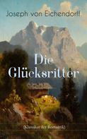 Joseph von Eichendorff: Die Glücksritter (Klassiker der Romantik)