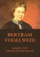 Marie von Ebner-Eschenbach: Bertram Vogelweid