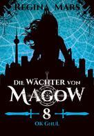 Regina Mars: Die Wächter von Magow - Band 8: Ok Ghul