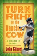 John Shimer: Turn Right at the Dancing Cow