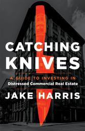 Catching Knives - A Guide to Investing in Distressed Commercial Real Estate