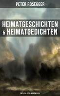 Peter Rosegger: Heimatgeschichten & Heimatgedichten von Peter Rosegger (Über 200 Titel in einem Buch) ★★★★★