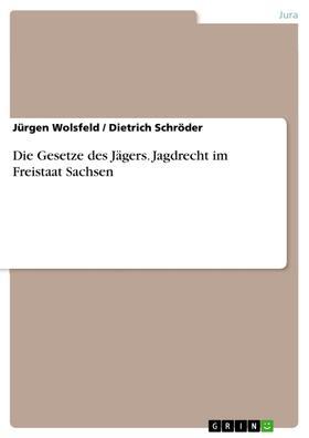 Die Gesetze des Jägers. Jagdrecht im Freistaat Sachsen