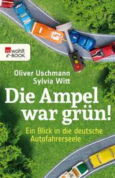 Die Ampel war grün! - Ein Blick in die deutsche Autofahrerseele