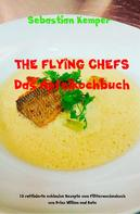 Sebastian Kemper: THE FLYING CHEFS Das Apfelkochbuch