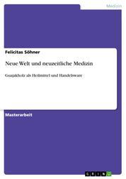 Neue Welt und neuzeitliche Medizin - Guajakholz als Heilmittel und Handelsware
