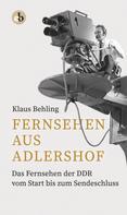 Klaus Behling: Fernsehen aus Adlershof