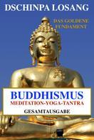 Dschinpa Losang: Buddhismus Meditation Yoga Tantra. Das goldene Fundament - Gesamtausgabe ★★★★★