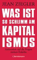Jean Ziegler: Was ist so schlimm am Kapitalismus? ★★★★
