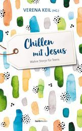 Chillen mit Jesus - Wahre Storys für Teens.