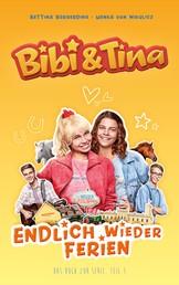 Bibi & Tina - Endlich wieder Ferien - Roman zur Serie - Teil 1
