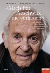 »Mich hat Auschwitz nie verlassen« - Überlebende des Konzentrationslagers berichten - Ein SPIEGEL-Buch