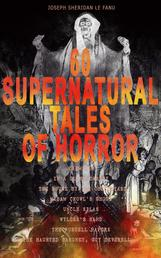 60 SUPERNATURAL TALES OF HORROR: Carmilla, In a Glass Darkly, The House by the Churchyard, Madam Crowl's Ghost, Uncle Silas, Wylder's Hand, The Purcell Papers, The Haunted Baronet, Guy Deverell… - Ultimate Collection of Ghostly Tales and Macabre Mystery Novels ALL in One Volume