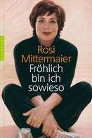 Rosi Mittermaier: Fröhlich bin ich sowieso ★★★★★