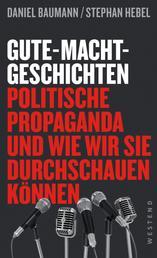 Gute-Macht-Geschichten - Politische Propaganda und wie wir sie durchschauen können