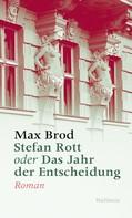 Max Brod: Stefan Rott oder Das Jahr der Entscheidung