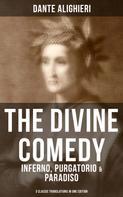 Dante Alighieri: THE DIVINE COMEDY: Inferno, Purgatorio & Paradiso (3 Classic Translations in One Edition)