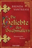 Brenda Vantrease: Die Geliebte des Buchmalers ★★★★