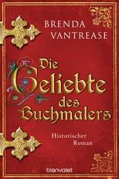 Die Geliebte des Buchmalers - Historischer Roman