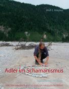 Wolf E. Matzker: Adler im Schamanismus