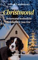 Alfred Landmesser: Christmond - Heitere und besinnliche Geschichten zum Fest