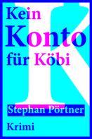 Stephan Pörtner: Kein Konto für Köbi ★★★