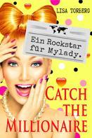 Lisa Torberg: Catch the Millionaire - Ein Rockstar für Mylady. ★★★★