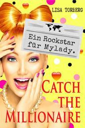 Catch the Millionaire - Ein Rockstar für Mylady.