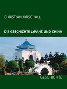 Christian Kirschall: Die Geschichte Japans und China ★