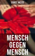Ernst Weiß: Mensch gegen Mensch