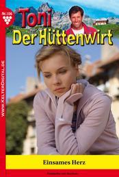 Toni der Hüttenwirt 106 – Heimatroman - Einsames Herz