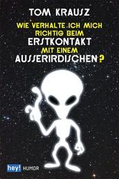 Wie verhalte ich mich richtig beim Erstkontakt mit einem Außerirdischen?
