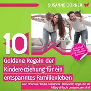 10 goldene Regeln der Kindererziehung für ein entspanntes Familienleben - Von Chaos & Stress zu Ruhe & Harmonie: Tipps, die im Alltag einfach umzusetzen sind