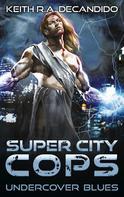 Keith R.A. DeCandido: Super City Cops - Undercover Blues