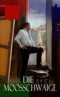 Paul Grabein: Die Moosschwaige