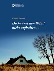 Du kannst den Wind nicht aufhalten …