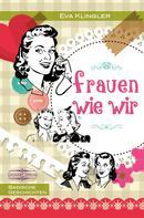 Eva Klingler: Frauen wie wir