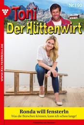 Toni der Hüttenwirt 190 – Heimatroman - Ronda will fensterln