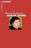 Thomas Kaufmann: Martin Luther