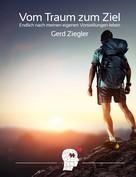 Gerd Ziegler: Vom Traum zum Ziel
