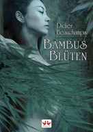 Didier Beauchamps: Bambusblüten ★★★★