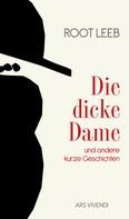 Root Leeb: Die dicke Dame und andere kurze Geschichten (eBook) ★★★★