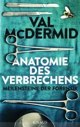 Anatomie des Verbrechens - Meilensteine der Forensik