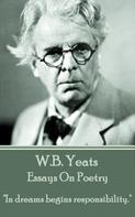 William Butler Yeats: Essays On Poetry