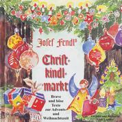 Josef Fendl's Christkindlmarkt - Brave und böse Texte zur Advents- und Weihnachtszeit